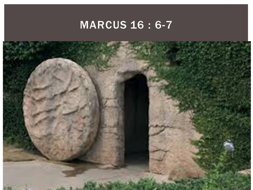 MARCUS 16 : 6-7