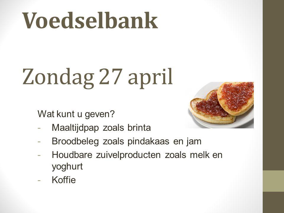 Voedselbank Zondag 27 april Wat kunt u geven.