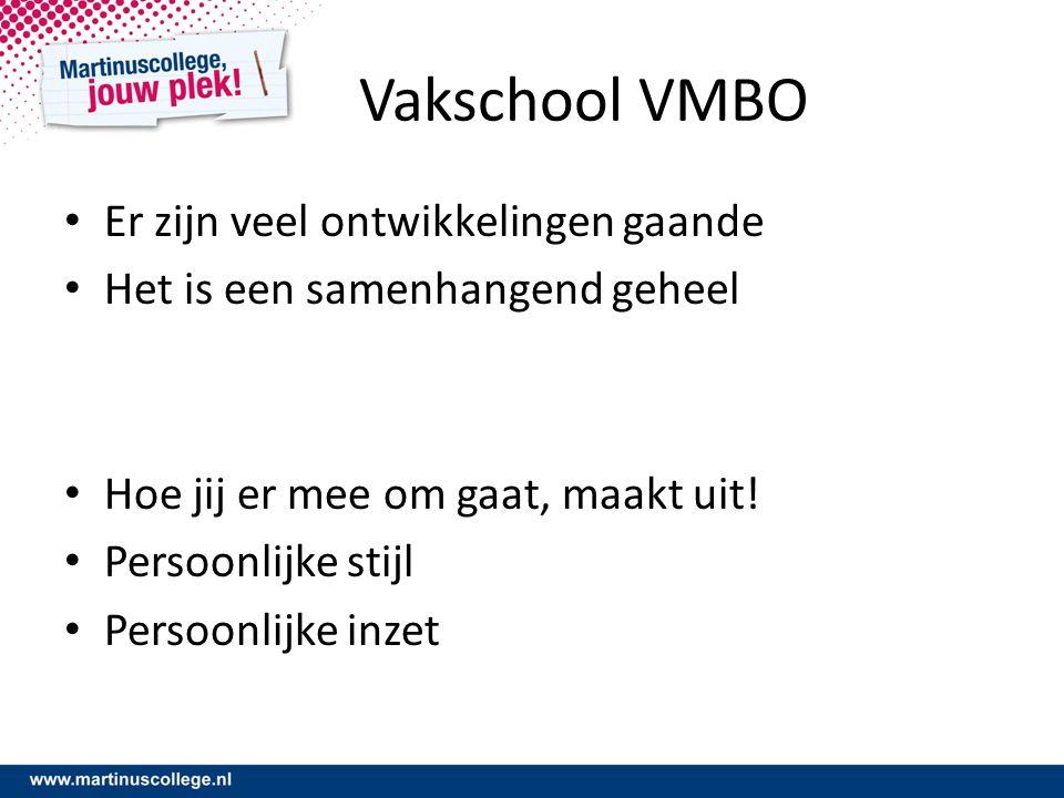 Vakschool VMBO Er zijn veel ontwikkelingen gaande Het is een samenhangend geheel Hoe jij er mee om gaat, maakt uit.