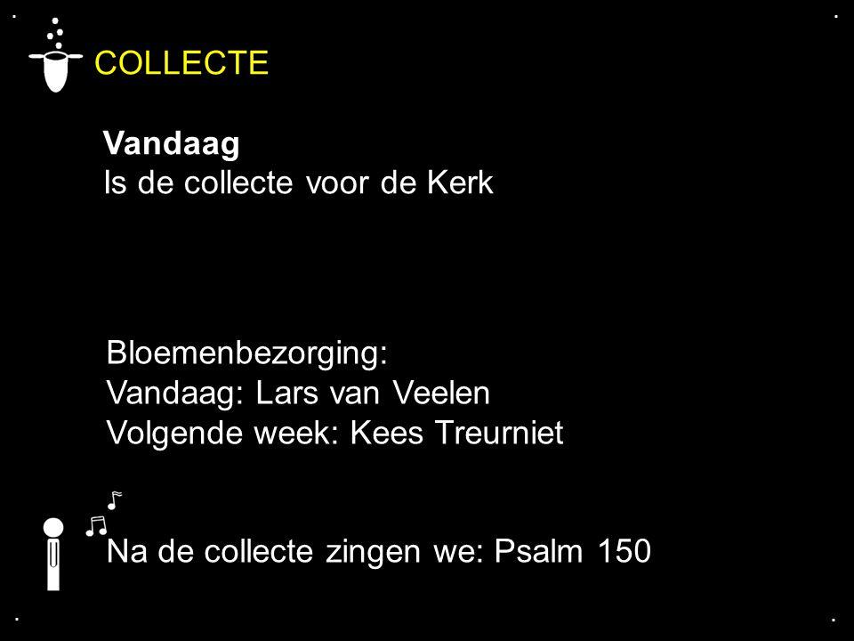 .... COLLECTE Vandaag Is de collecte voor de Kerk Bloemenbezorging: Vandaag: Lars van Veelen Volgende week: Kees Treurniet Na de collecte zingen we: P