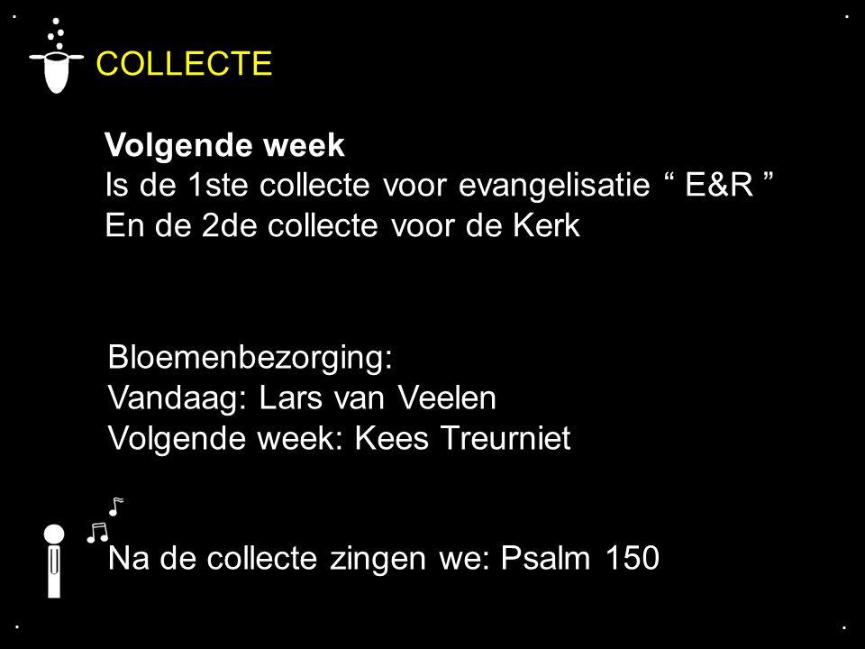 """.... COLLECTE Volgende week Is de 1ste collecte voor evangelisatie """" E&R """" En de 2de collecte voor de Kerk Bloemenbezorging: Vandaag: Lars van Veelen"""