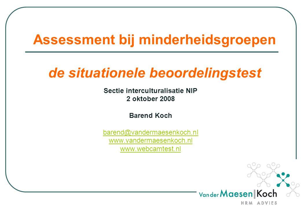 Assessment bij minderheidsgroepen de situationele beoordelingstest Sectie interculturalisatie NIP 2 oktober 2008 Barend Koch barend@vandermaesenkoch.nl www.vandermaesenkoch.nl www.webcamtest.nl