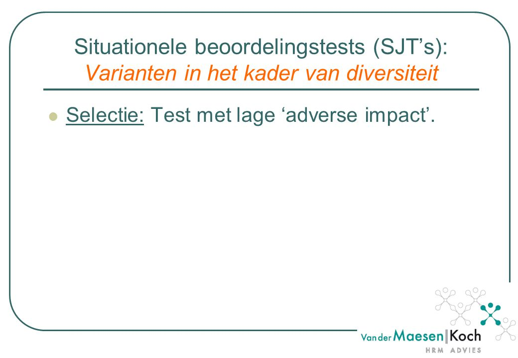 Situationele beoordelingstests (SJT's): Varianten in het kader van diversiteit Selectie: Test met lage 'adverse impact'.
