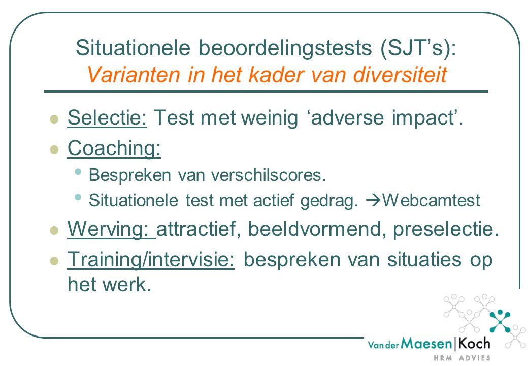 Situationele beoordelingstests (SJT's): Varianten in het kader van diversiteit Selectie: Test met weinig 'adverse impact'. Coaching: Bespreken van ver