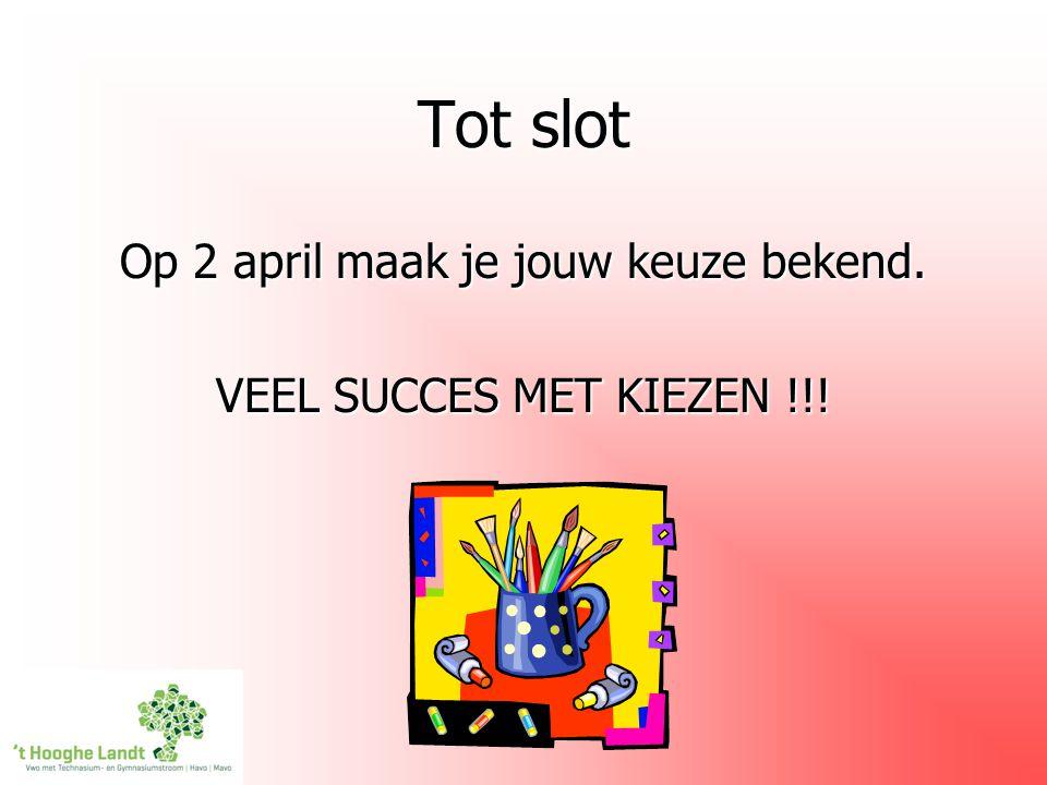 Tot slot Op 2 april maak je jouw keuze bekend. VEEL SUCCES MET KIEZEN !!!