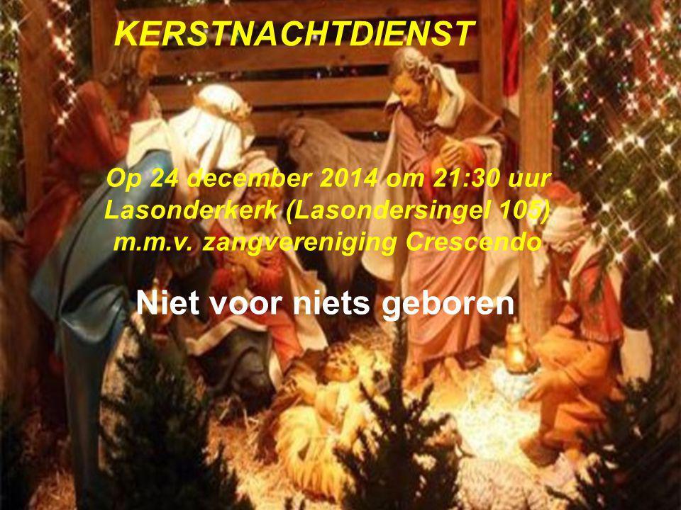 KERSTNACHTDIENST Op 24 december 2014 om 21:30 uur Lasonderkerk (Lasondersingel 105) m.m.v.