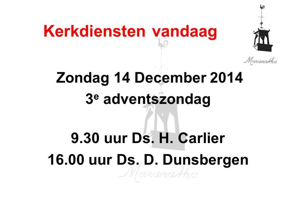 Zondag 14 December 2014 3 e adventszondag 9.30 uur Ds.
