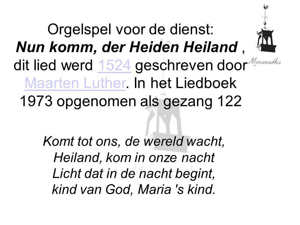 Orgelspel voor de dienst: Nun komm, der Heiden Heiland, dit lied werd 1524 geschreven door Maarten Luther.