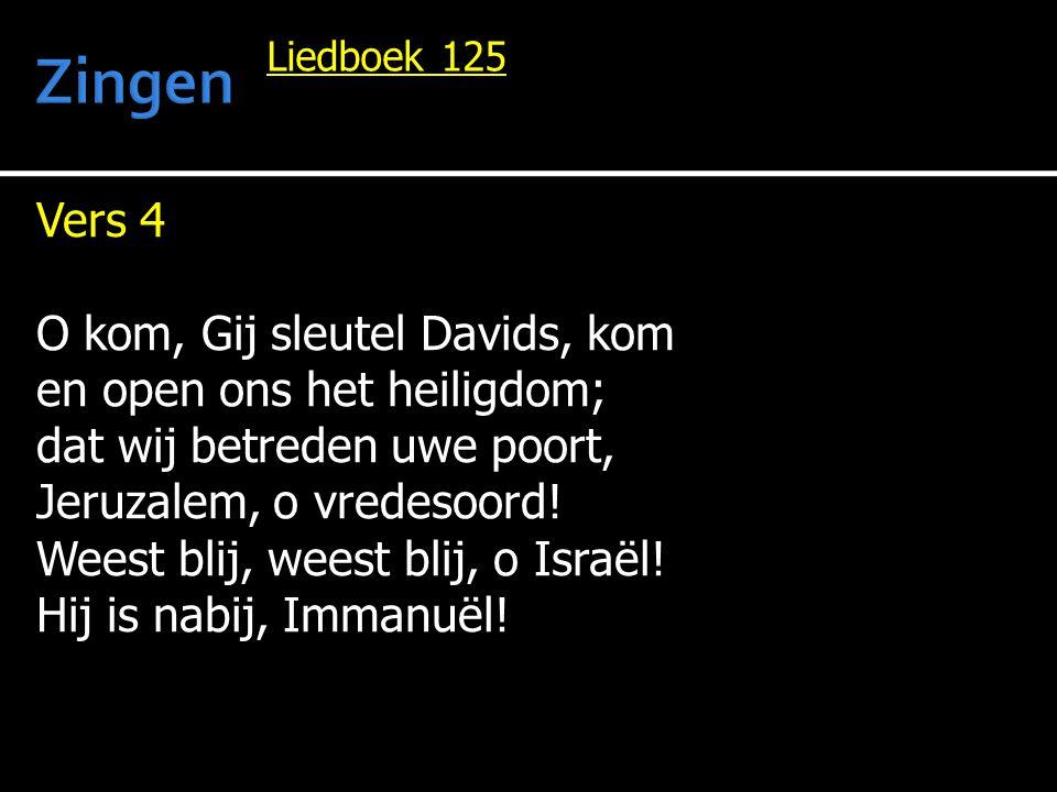Vers 4 O kom, Gij sleutel Davids, kom en open ons het heiligdom; dat wij betreden uwe poort, Jeruzalem, o vredesoord! Weest blij, weest blij, o Israël