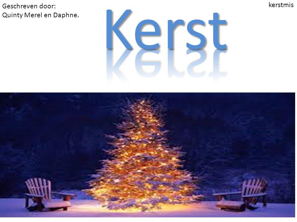 Geschreven door: Quinty Merel en Daphne. kerstmis