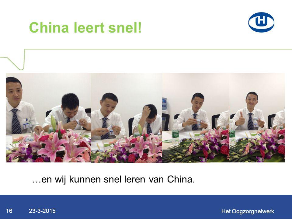 23-3-2015 Het Oogzorgnetwerk 16 China leert snel! …en wij kunnen snel leren van China.