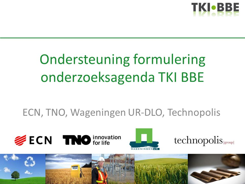 Ondersteuning formulering onderzoeksagenda TKI BBE ECN, TNO, Wageningen UR-DLO, Technopolis