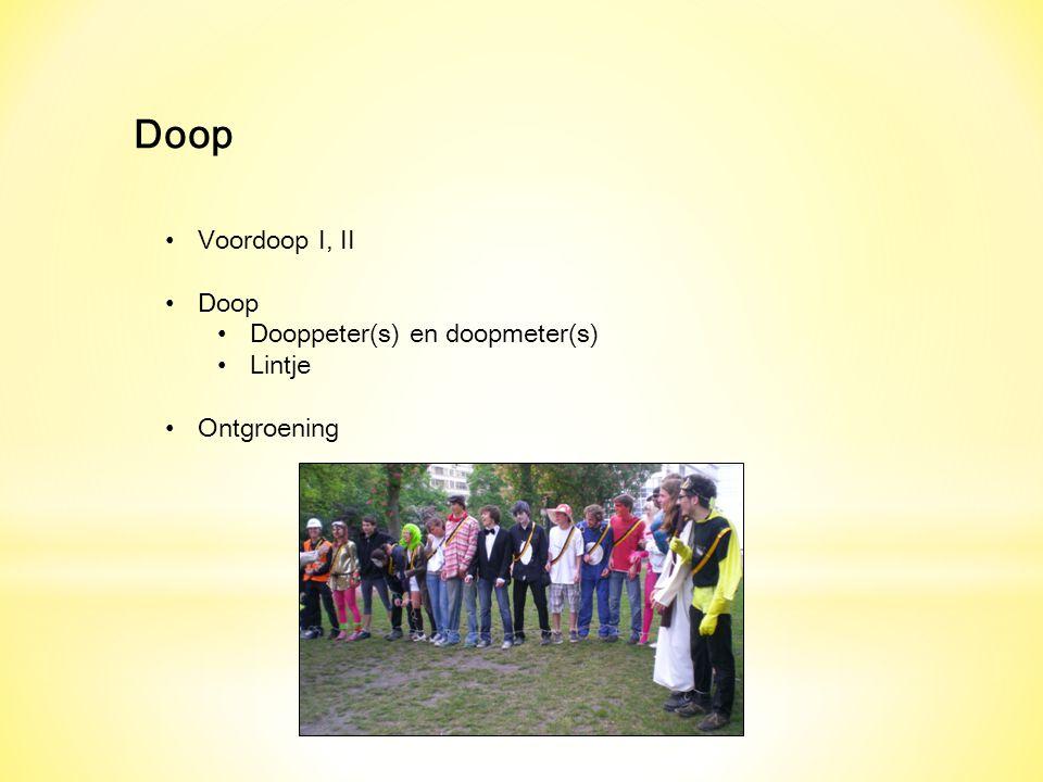 Doop Voordoop I, II Doop Dooppeter(s) en doopmeter(s) Lintje Ontgroening