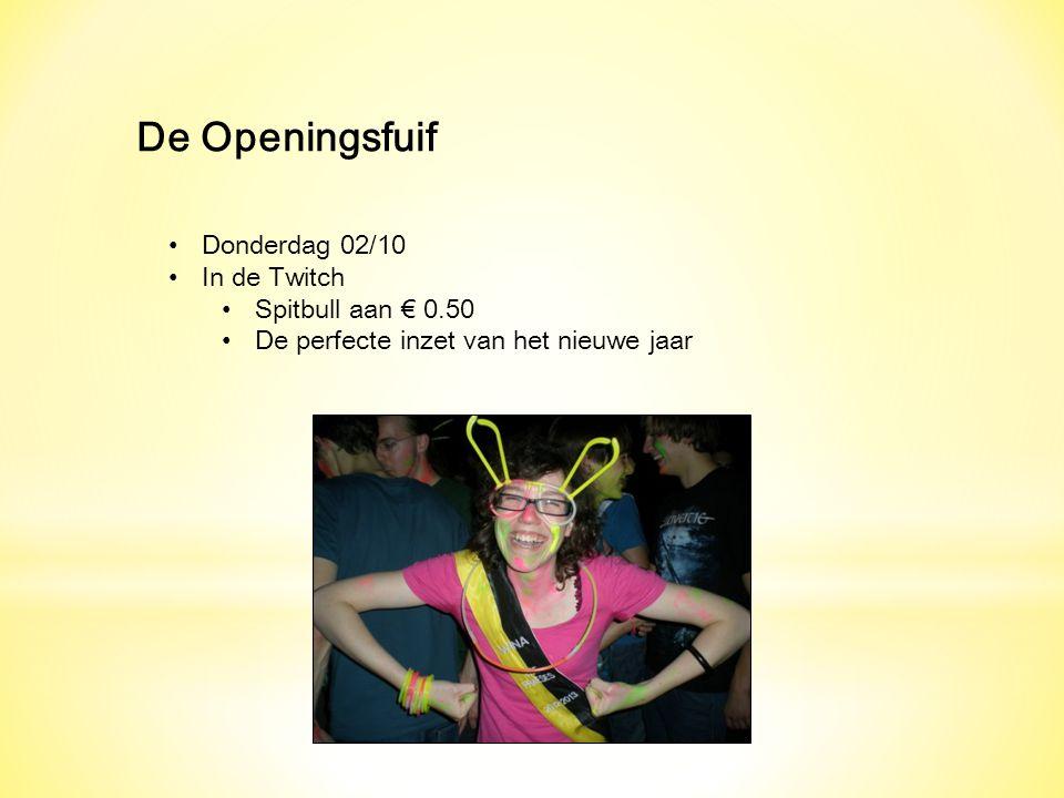 De Openingsfuif Donderdag 02/10 In de Twitch Spitbull aan € 0.50 De perfecte inzet van het nieuwe jaar