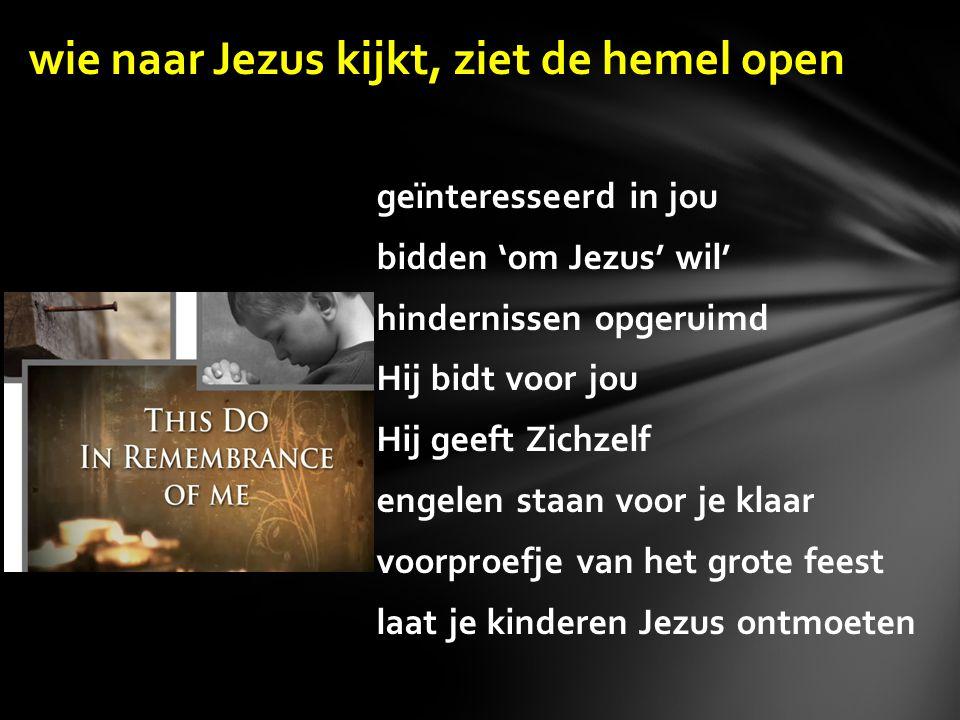 geïnteresseerd in jou bidden 'om Jezus' wil' hindernissen opgeruimd Hij bidt voor jou Hij geeft Zichzelf engelen staan voor je klaar voorproefje van h