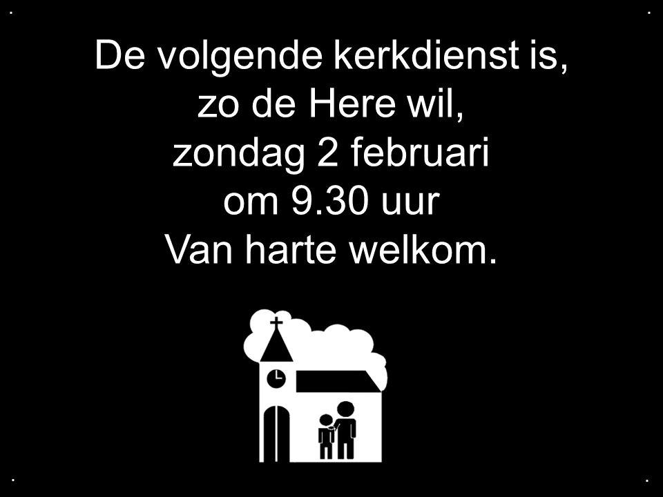 De volgende kerkdienst is, zo de Here wil, zondag 2 februari om 9.30 uur Van harte welkom.....