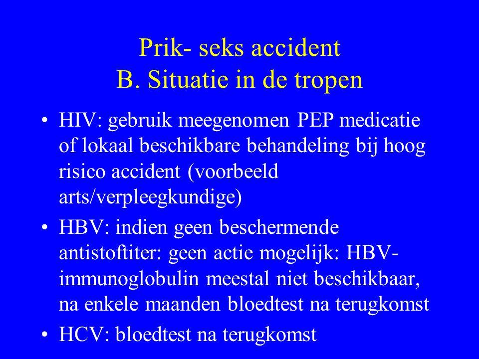 Prik- seks accident B. Situatie in de tropen HIV: gebruik meegenomen PEP medicatie of lokaal beschikbare behandeling bij hoog risico accident (voorbee