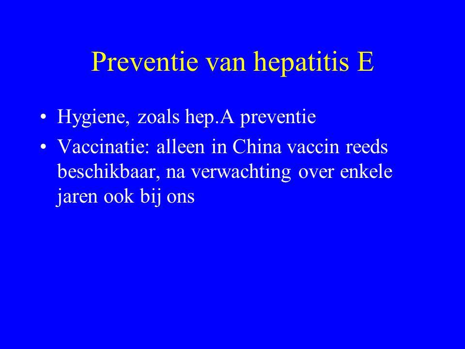 Preventie van hepatitis E Hygiene, zoals hep.A preventie Vaccinatie: alleen in China vaccin reeds beschikbaar, na verwachting over enkele jaren ook bi