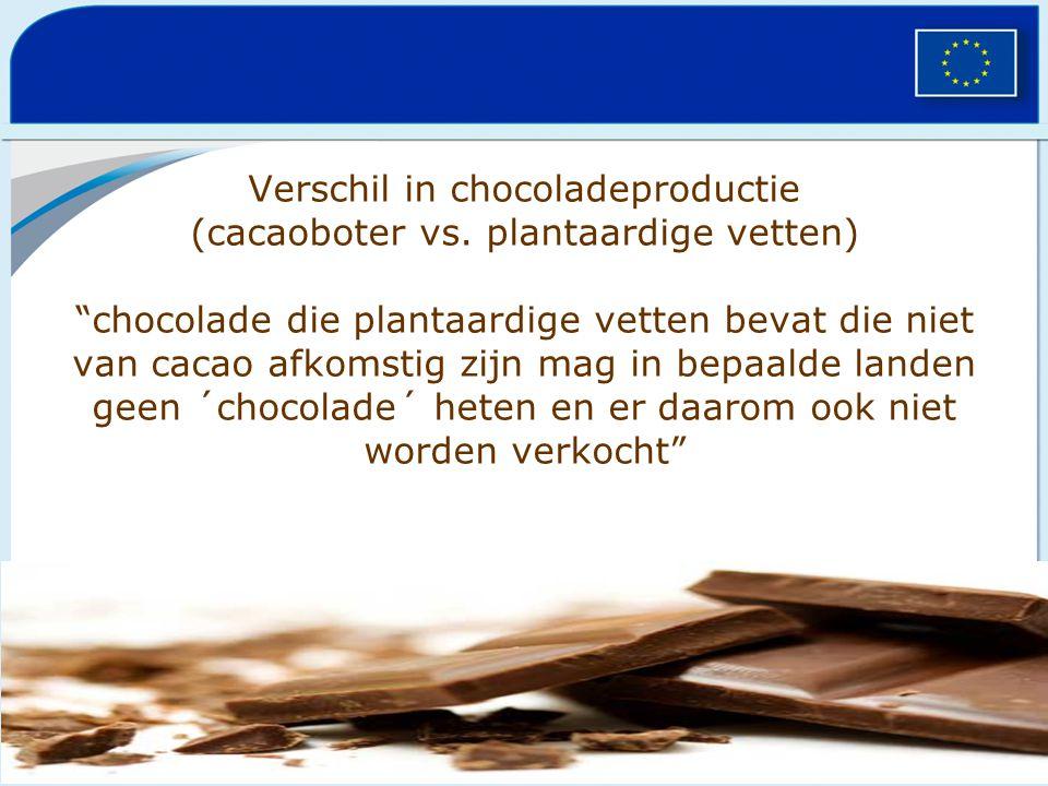"""Verschil in chocoladeproductie (cacaoboter vs. plantaardige vetten) """"chocolade die plantaardige vetten bevat die niet van cacao afkomstig zijn mag in"""