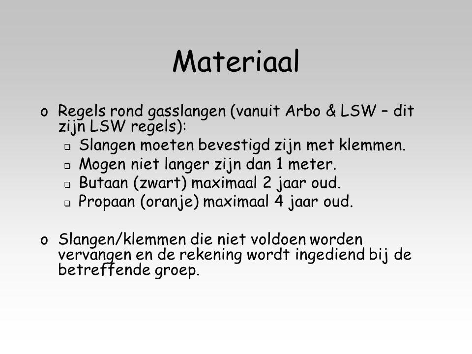 Materiaal oRegels rond gasslangen (vanuit Arbo & LSW – dit zijn LSW regels):  Slangen moeten bevestigd zijn met klemmen.  Mogen niet langer zijn dan