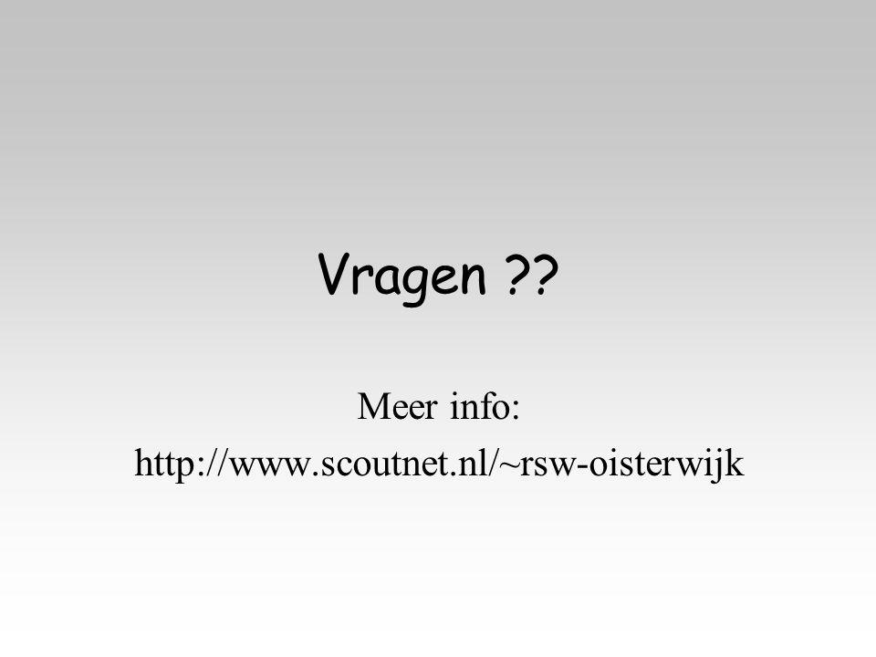 Vragen ?? Meer info: http://www.scoutnet.nl/~rsw-oisterwijk
