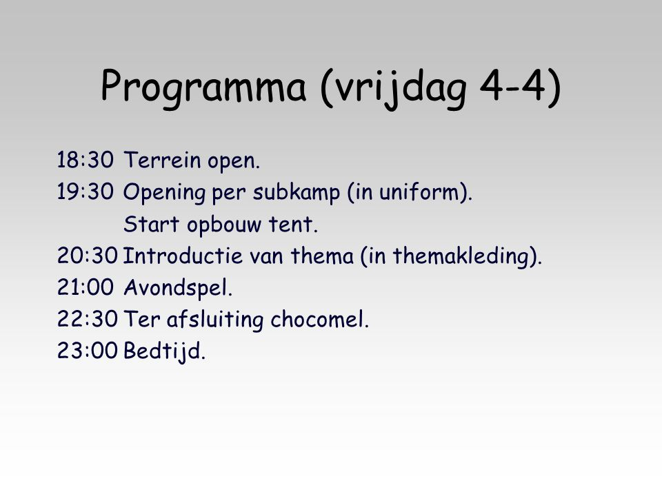 Programma (vrijdag 4-4) 18:30Terrein open. 19:30Opening per subkamp (in uniform). Start opbouw tent. 20:30Introductie van thema (in themakleding). 21: