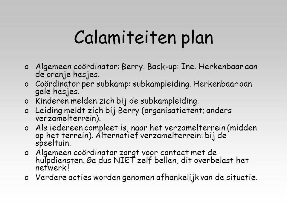 Calamiteiten plan oAlgemeen coördinator: Berry. Back-up: Ine.