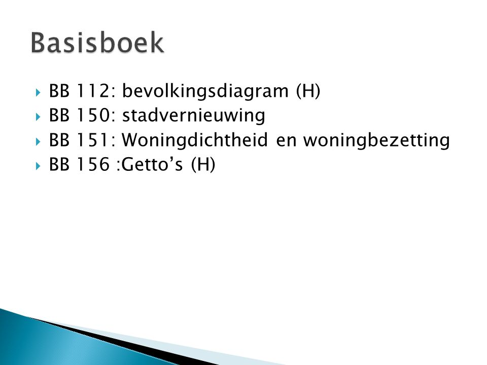  BB 112: bevolkingsdiagram (H)  BB 150: stadvernieuwing  BB 151: Woningdichtheid en woningbezetting  BB 156 :Getto's (H)