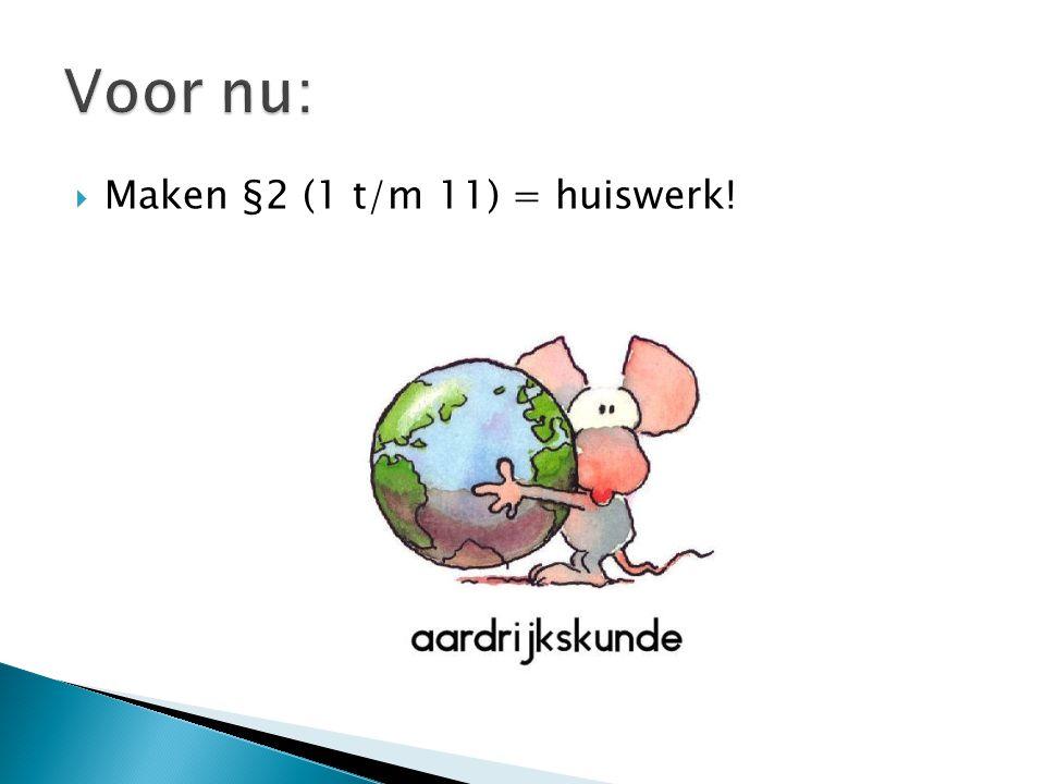  Maken §2 (1 t/m 11) = huiswerk!