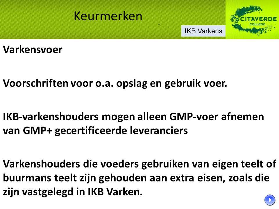 Varkensvoer Voorschriften voor o.a. opslag en gebruik voer. IKB-varkenshouders mogen alleen GMP-voer afnemen van GMP+ gecertificeerde leveranciers Var