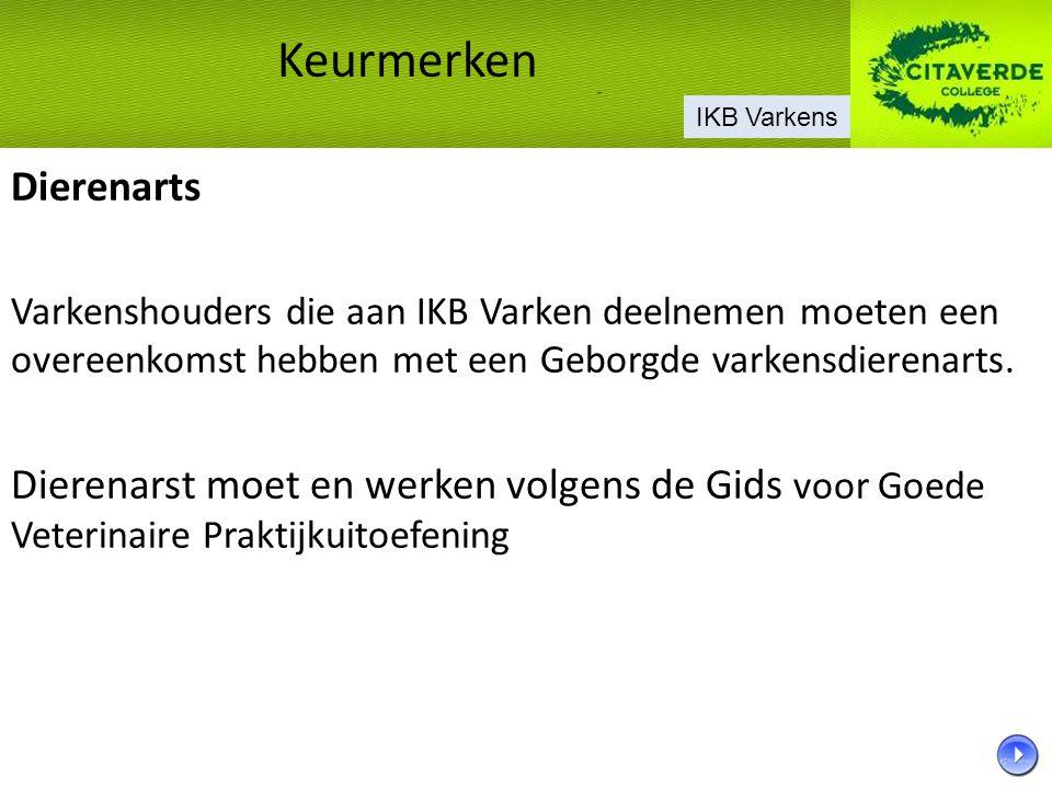Dierenarts Varkenshouders die aan IKB Varken deelnemen moeten een overeenkomst hebben met een Geborgde varkensdierenarts. Dierenarst moet en werken vo