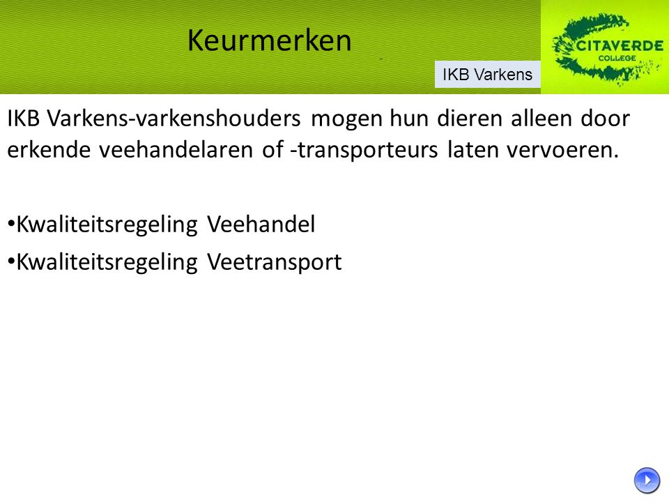 IKB Varkens-varkenshouders mogen hun dieren alleen door erkende veehandelaren of -transporteurs laten vervoeren. Kwaliteitsregeling Veehandel Kwalitei