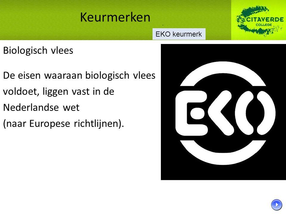 Biologisch vlees De eisen waaraan biologisch vlees voldoet, liggen vast in de Nederlandse wet (naar Europese richtlijnen). Keurmerken EKO keurmerk