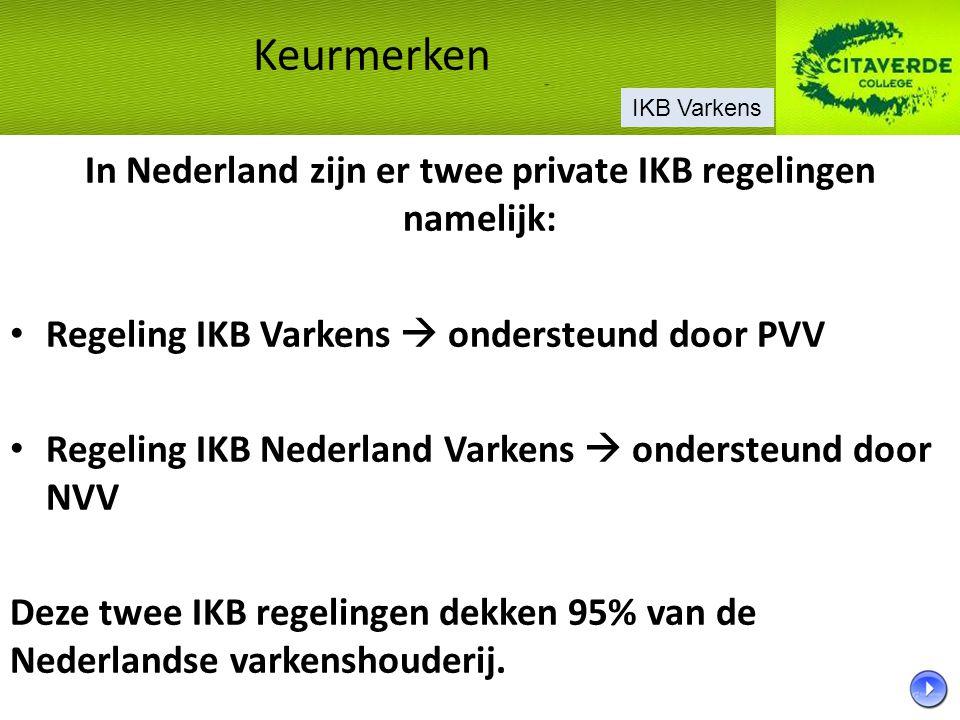 In Nederland zijn er twee private IKB regelingen namelijk: Regeling IKB Varkens  ondersteund door PVV Regeling IKB Nederland Varkens  ondersteund do