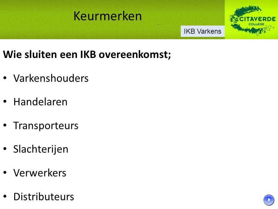 Wie sluiten een IKB overeenkomst; Varkenshouders Handelaren Transporteurs Slachterijen Verwerkers Distributeurs Keurmerken IKB Varkens
