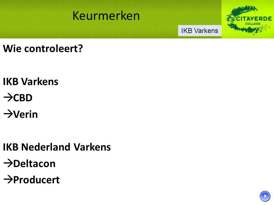 Wie controleert? IKB Varkens  CBD  Verin IKB Nederland Varkens  Deltacon  Producert Keurmerken IKB Varkens