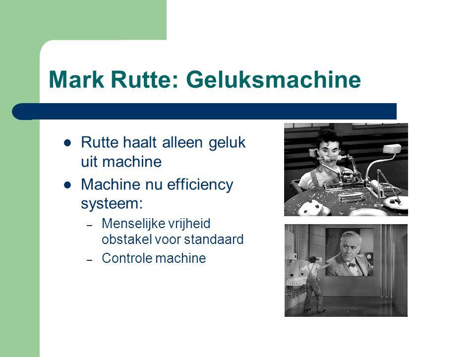 Mark Rutte: Geluksmachine Rutte haalt alleen geluk uit machine Machine nu efficiency systeem: – Menselijke vrijheid obstakel voor standaard – Controle machine