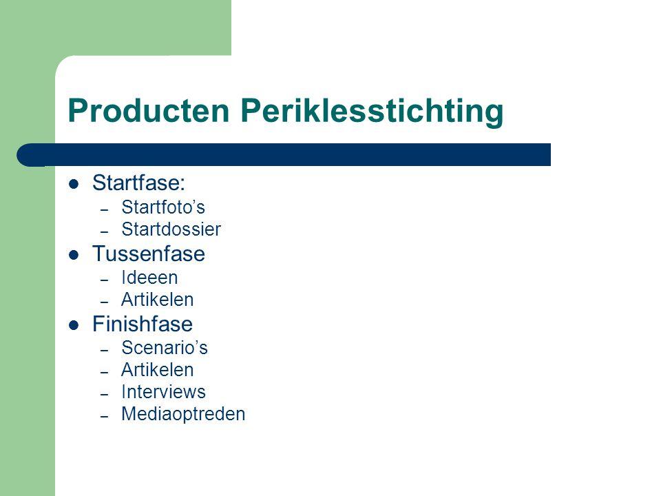 Producten Periklesstichting Startfase: – Startfoto's – Startdossier Tussenfase – Ideeen – Artikelen Finishfase – Scenario's – Artikelen – Interviews – Mediaoptreden
