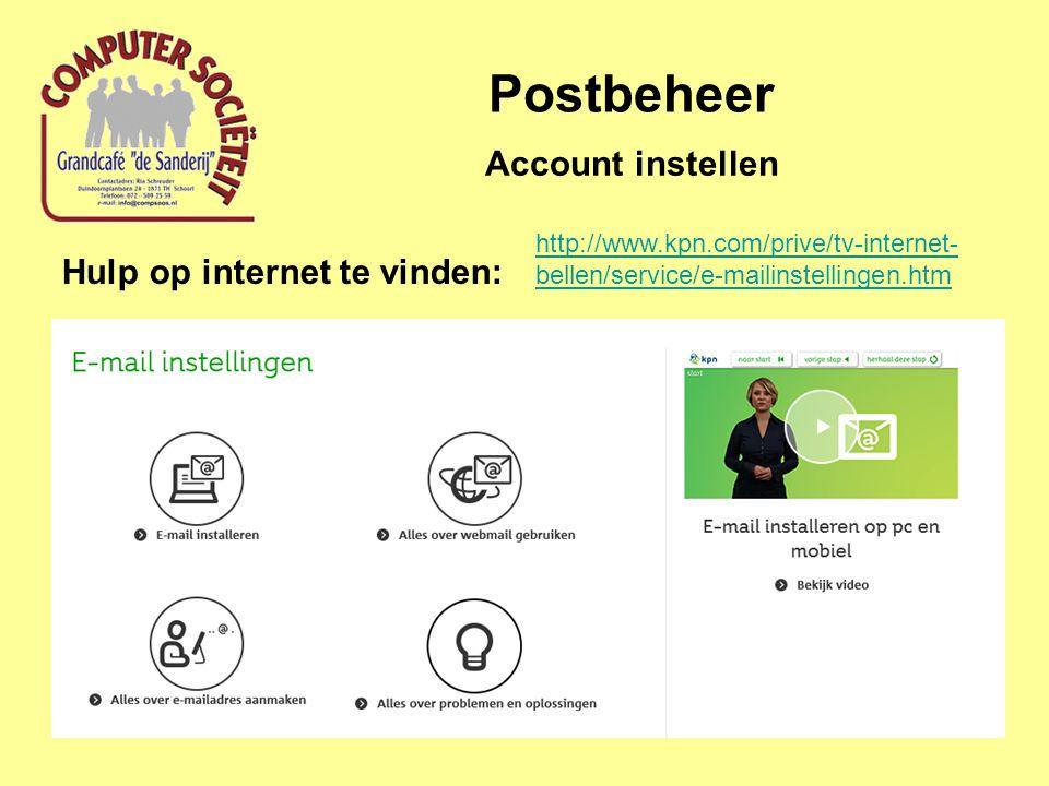 Postbeheer Account instellen Hulp op internet te vinden: http://www.kpn.com/prive/tv-internet- bellen/service/e-mailinstellingen.htm
