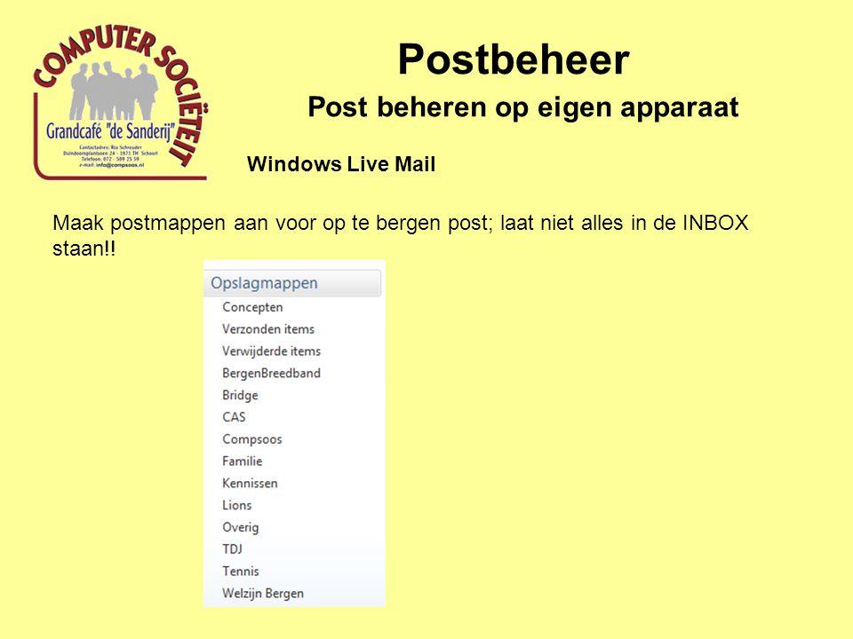 Postbeheer Post beheren op eigen apparaat Windows Live Mail Maak postmappen aan voor op te bergen post; laat niet alles in de INBOX staan!!
