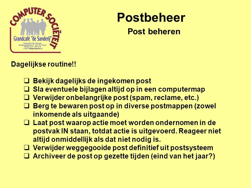 Postbeheer Post beheren Dagelijkse routine!!  Bekijk dagelijks de ingekomen post  Sla eventuele bijlagen altijd op in een computermap  Verwijder on