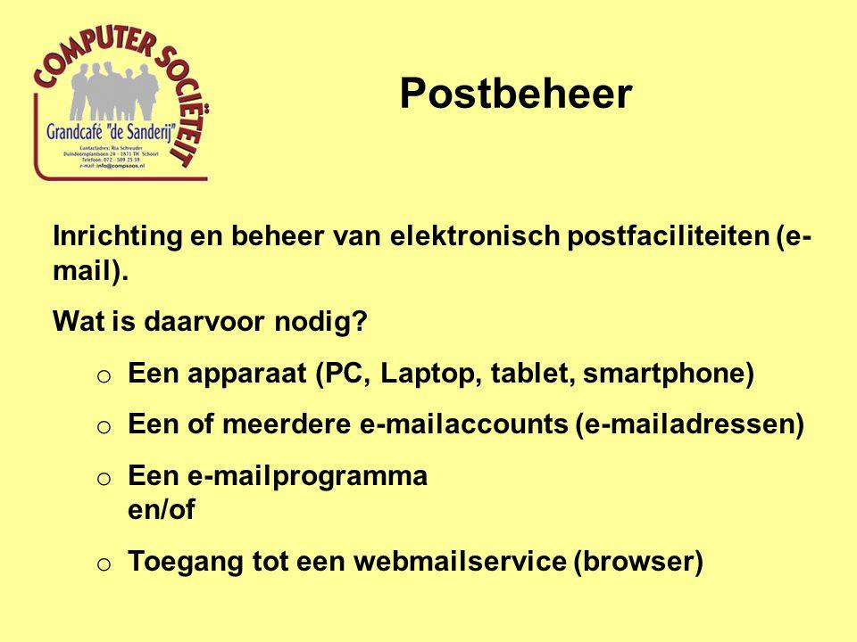 Postbeheer Inrichting en beheer van elektronisch postfaciliteiten (e- mail). Wat is daarvoor nodig? o Een apparaat (PC, Laptop, tablet, smartphone) o