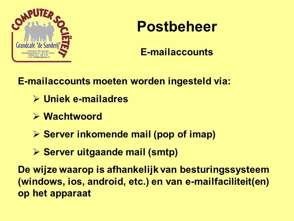 Postbeheer E-mailaccounts moeten worden ingesteld via:  Uniek e-mailadres  Wachtwoord  Server inkomende mail (pop of imap)  Server uitgaande mail