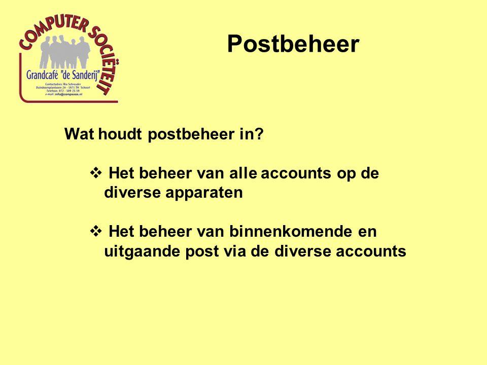 Postbeheer Wat houdt postbeheer in?  Het beheer van alle accounts op de diverse apparaten  Het beheer van binnenkomende en uitgaande post via de div