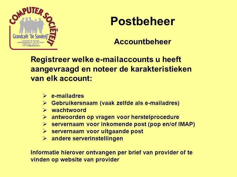 Postbeheer Registreer welke e-mailaccounts u heeft aangevraagd en noteer de karakteristieken van elk account:  e-mailadres  Gebruikersnaam (vaak zel