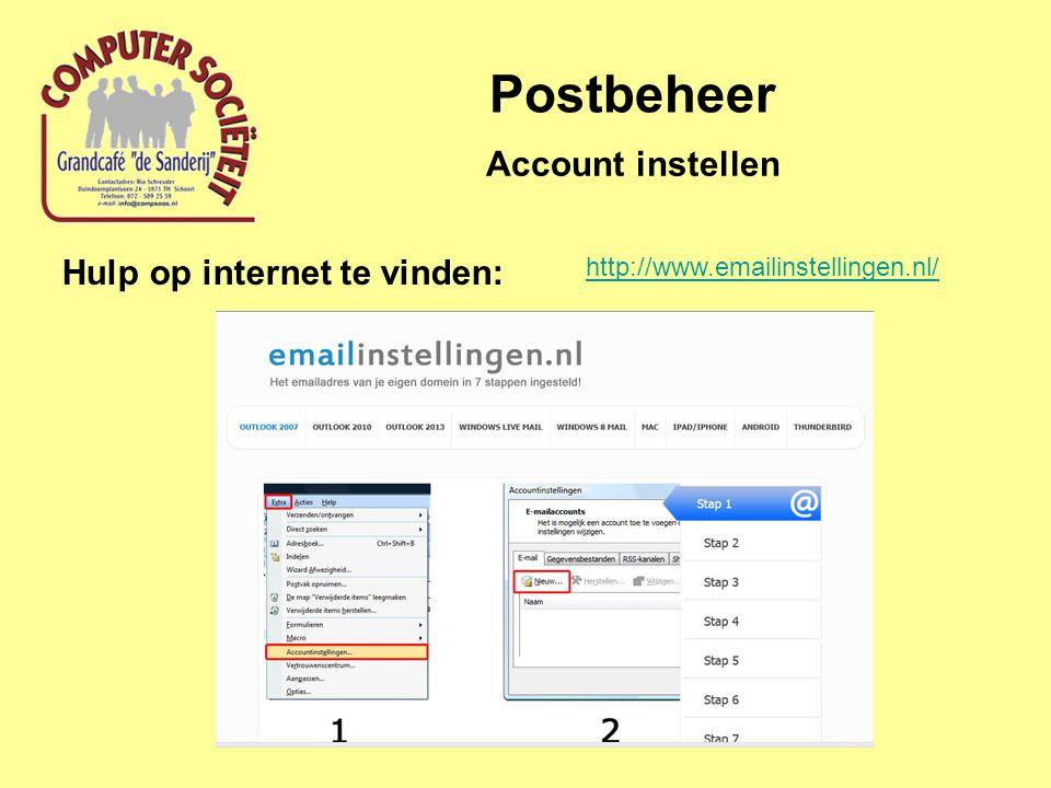 Postbeheer Account instellen Hulp op internet te vinden: http://www.emailinstellingen.nl/