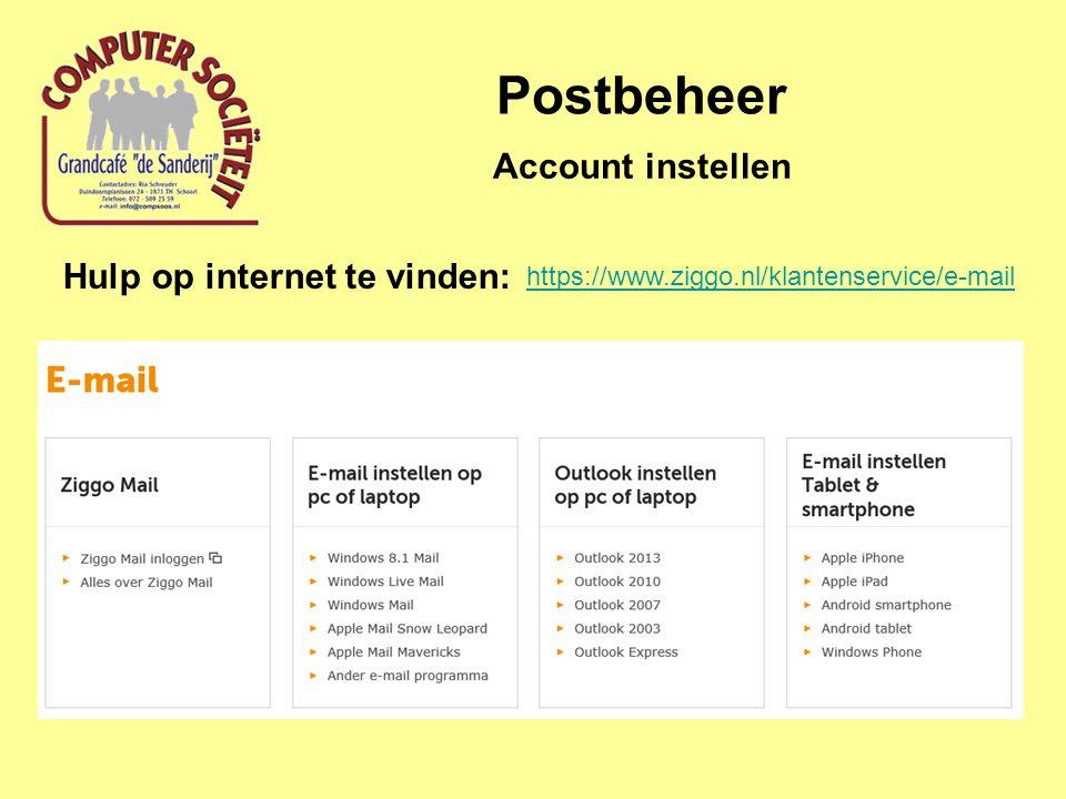 Postbeheer Account instellen Hulp op internet te vinden: https://www.ziggo.nl/klantenservice/e-mail
