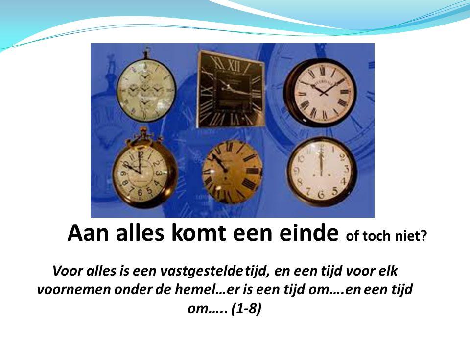 Aan alles komt een einde of toch niet? Voor alles is een vastgestelde tijd, en een tijd voor elk voornemen onder de hemel…er is een tijd om….en een ti