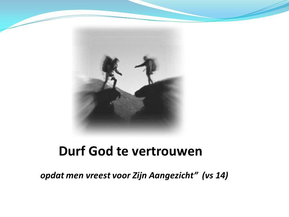 """Durf God te vertrouwen """" opdat men vreest voor Zijn Aangezicht"""" (vs 14)"""