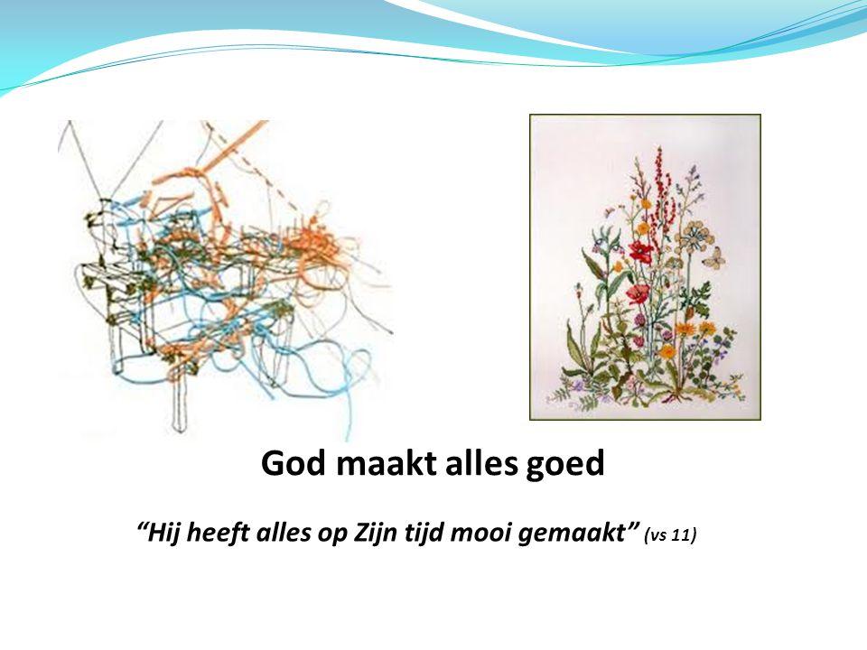 """God maakt alles goed """"Hij heeft alles op Zijn tijd mooi gemaakt"""" (vs 11)"""
